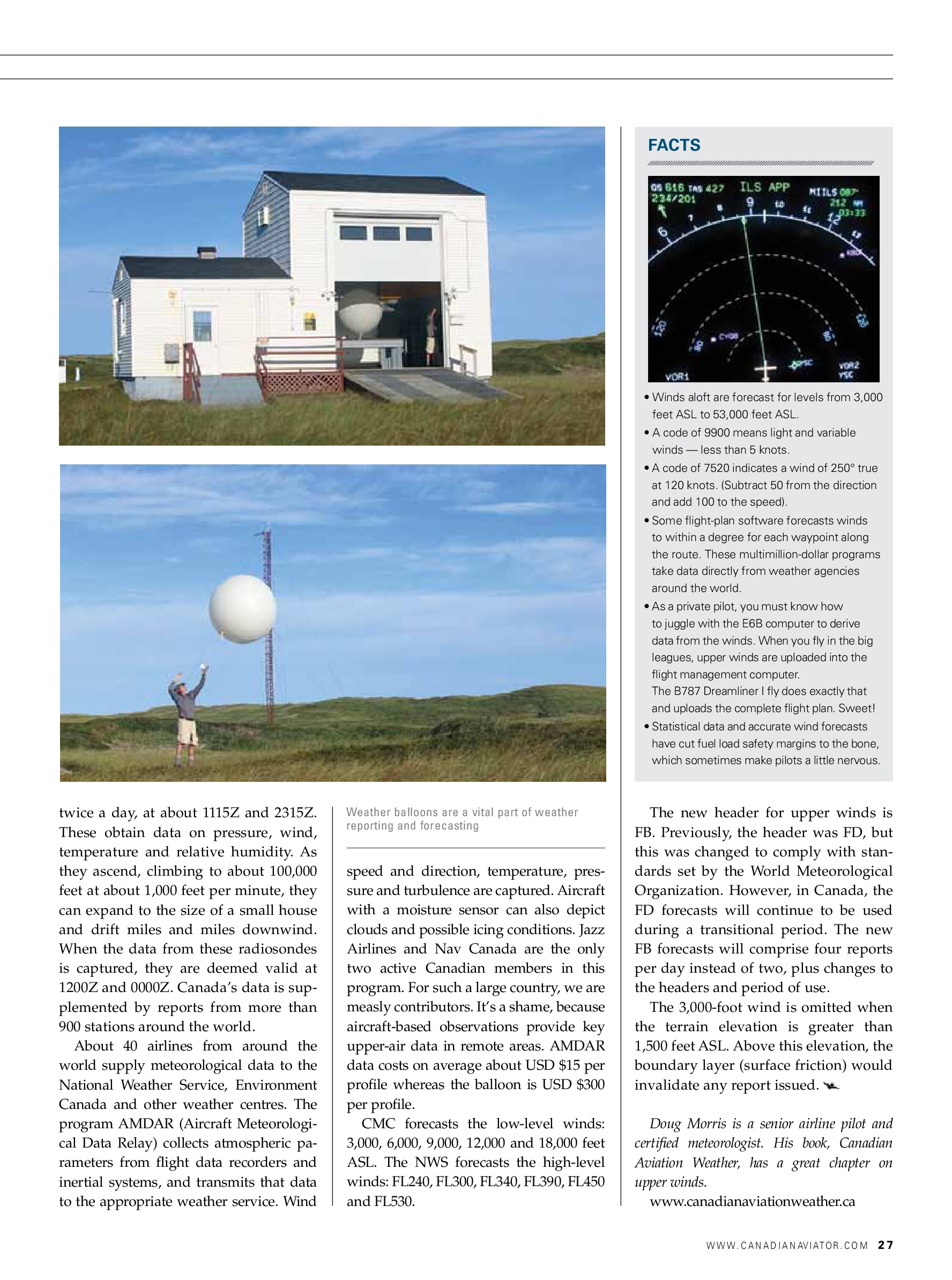 Again, the pics are missing captions. The two radiosonde pics originated from Sable Island. I spent a month out there when I had hair. Plus, we used to buzz the Island when we finished our cable patrol in a Navajo. The top right pic depicts 201 winds I encountered in the Airbus 320. (Top left corner of the pic).