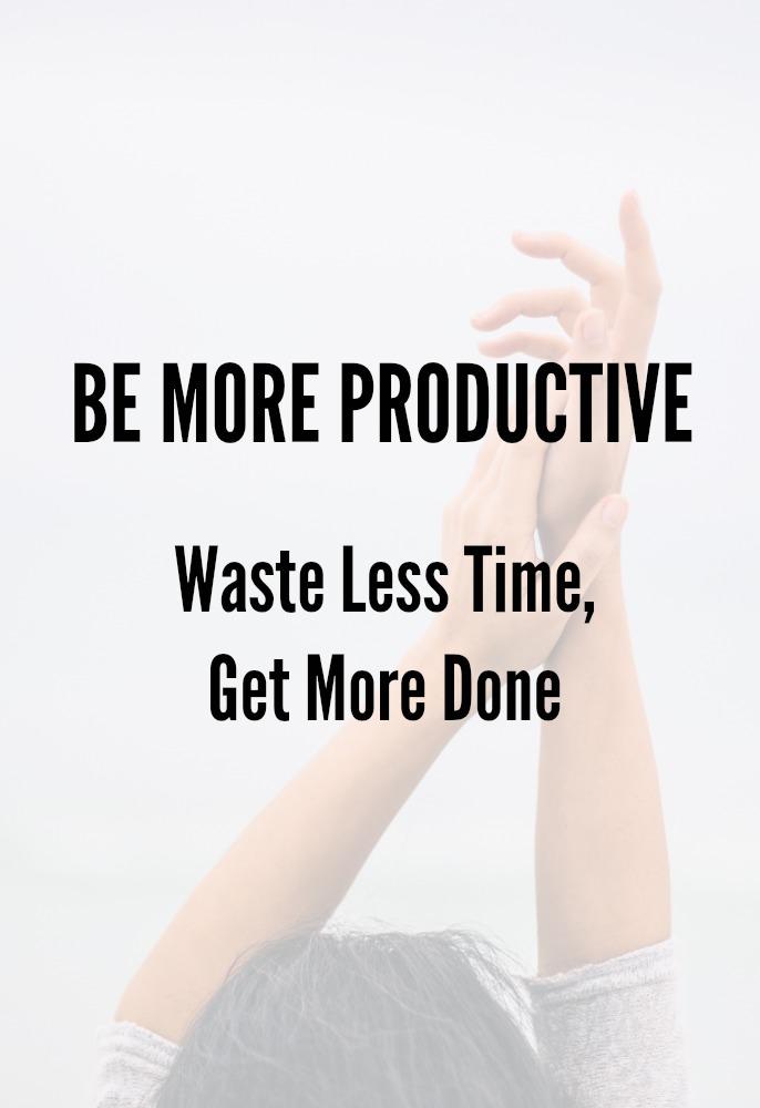Do you waste a ton of time each day? Here's how to stop doing that.