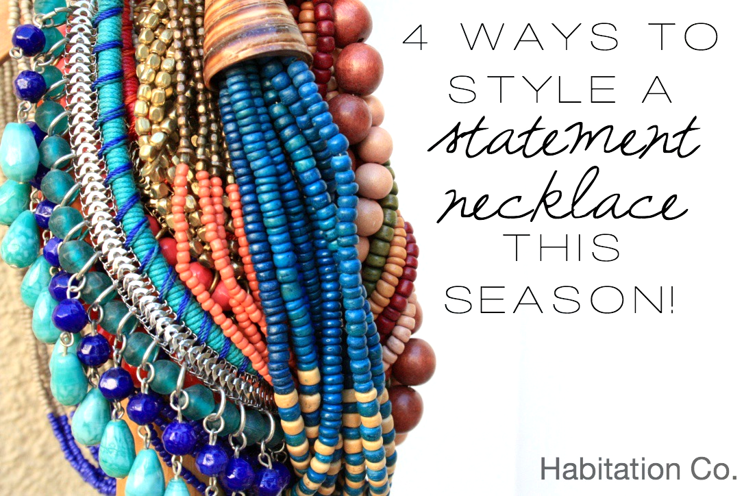 4 Ways To Style a Statement Necklace this Season! // Habitation Co.