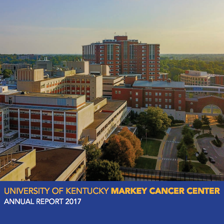 "University of Kentucky Markey Cancer Center Annual Report 2017 ""Unique Program Empowers UK Undergraduates to Fight Cancer in Appalachia"""