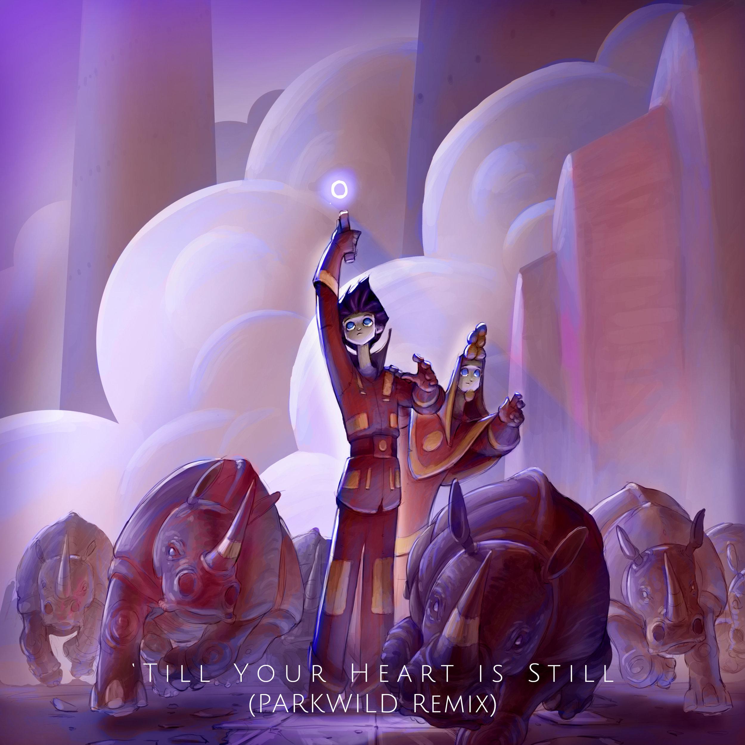 Till Your Heart is Still (PARKLAND Remix) 3300p.jpg