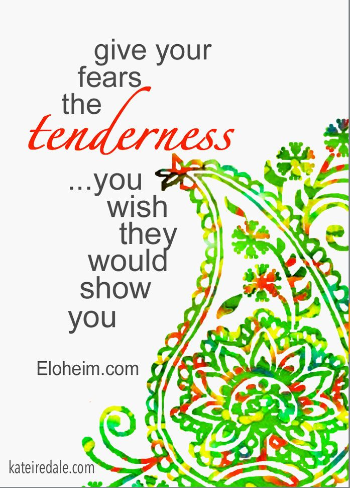 give your fears tenderness.jpg