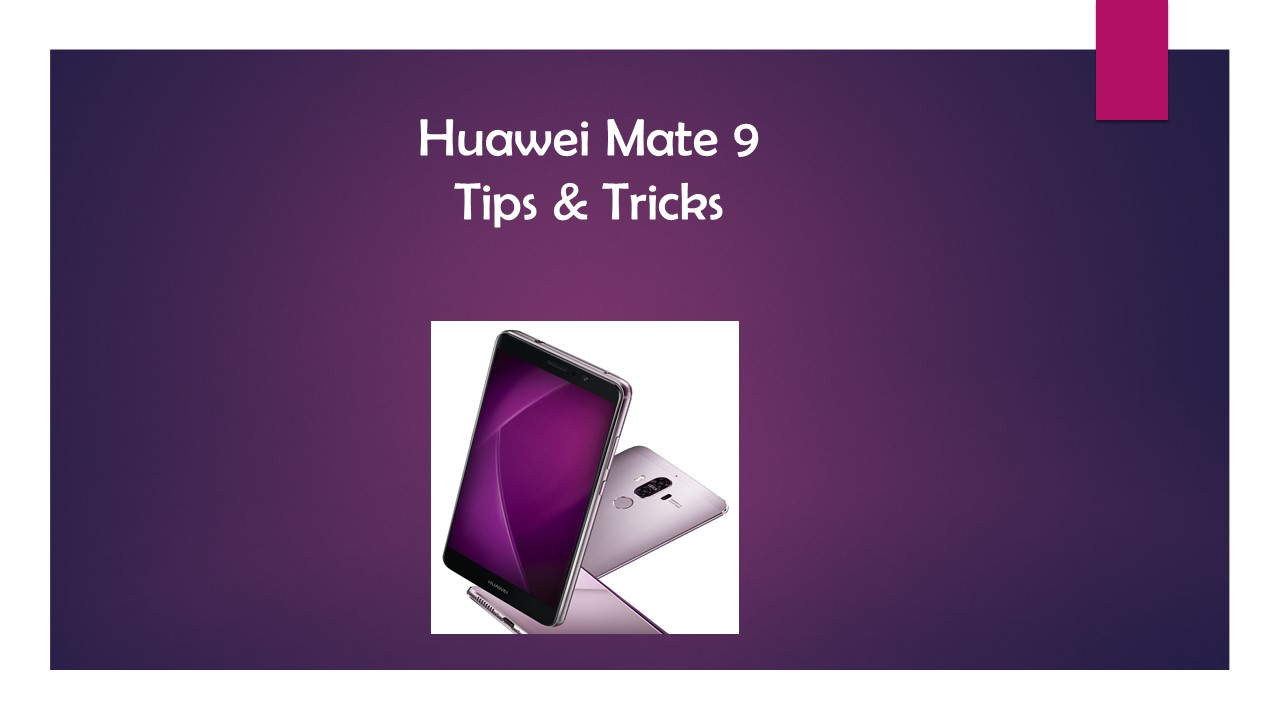 Huawei Mate 9 Tips and Tricks