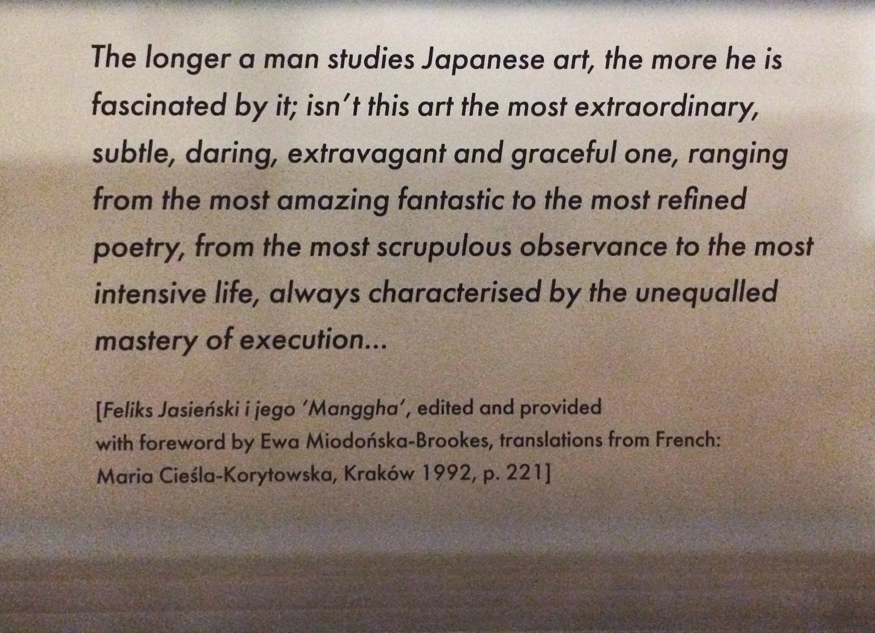 "The quoted comes off as an observation/comment regarding the artist's experiences with Japanese art.   What bothers me is that the statement comes off voyeuristic, in a mystifying way. I do not see Japanese art the way Jasienski does, and nor do I support his opinions on his ""Asian"" collection."