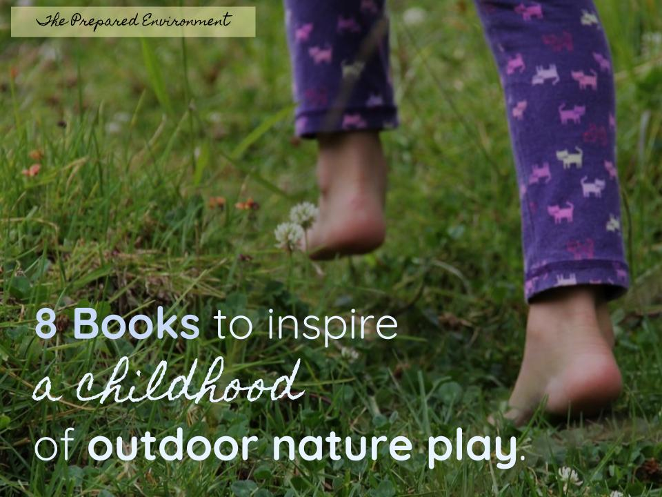 8 Books to Inspire a Childhood of Outdoor Nature Play