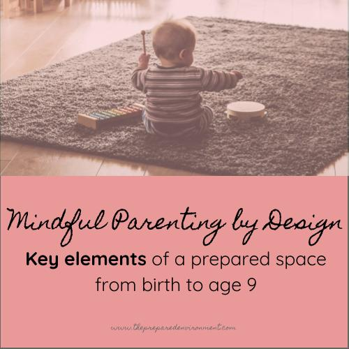 Mindful Parenting by Design Key elements of a prepared space from birth to age 9.jpg