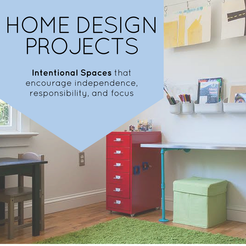 Home Design Projects: Intentional spaces that encourage independence, responsibility, and focus