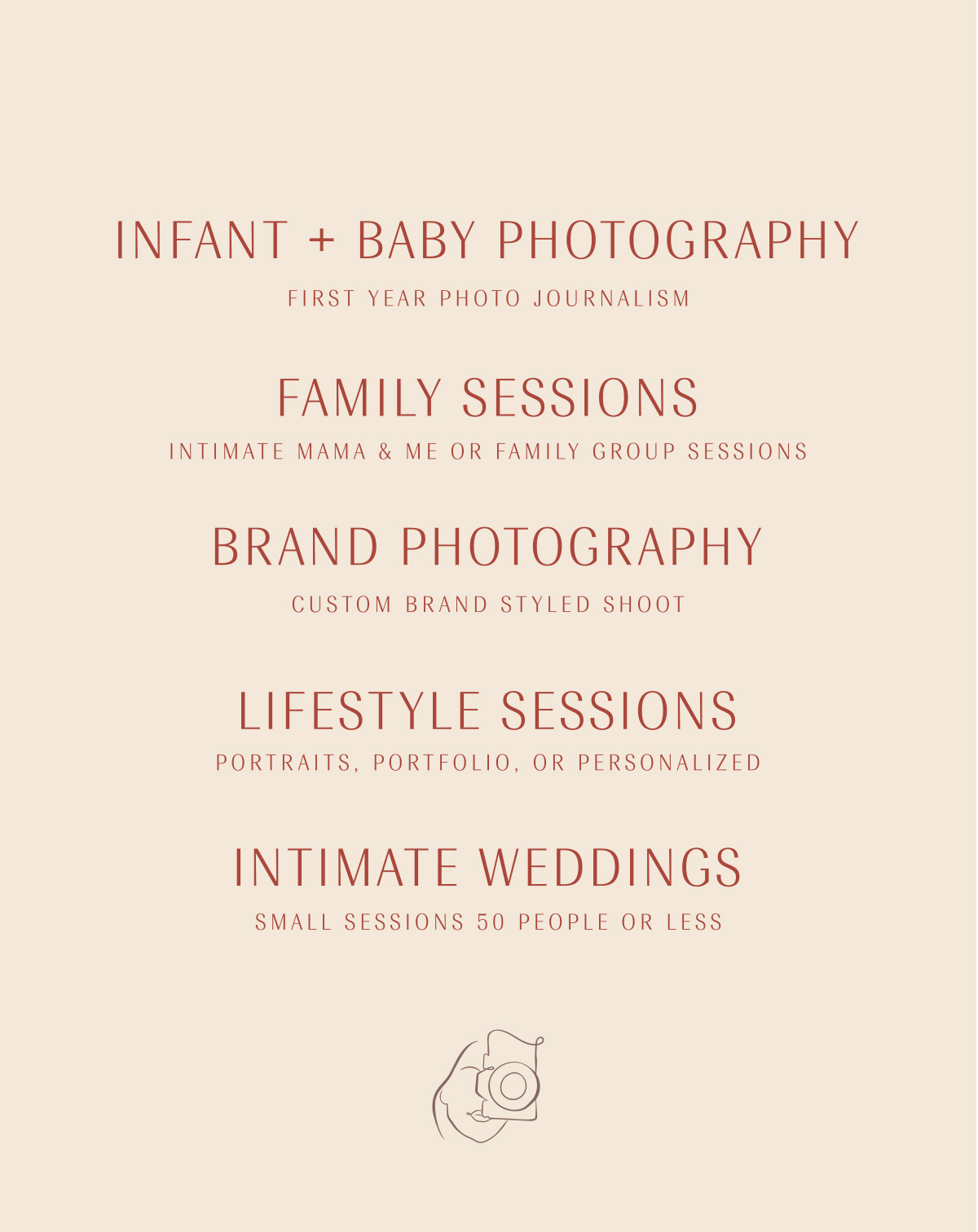 Infant + Baby Photography, Family Sessions, Brand Photography, Lifestyle Sessions, Intimate Weddings