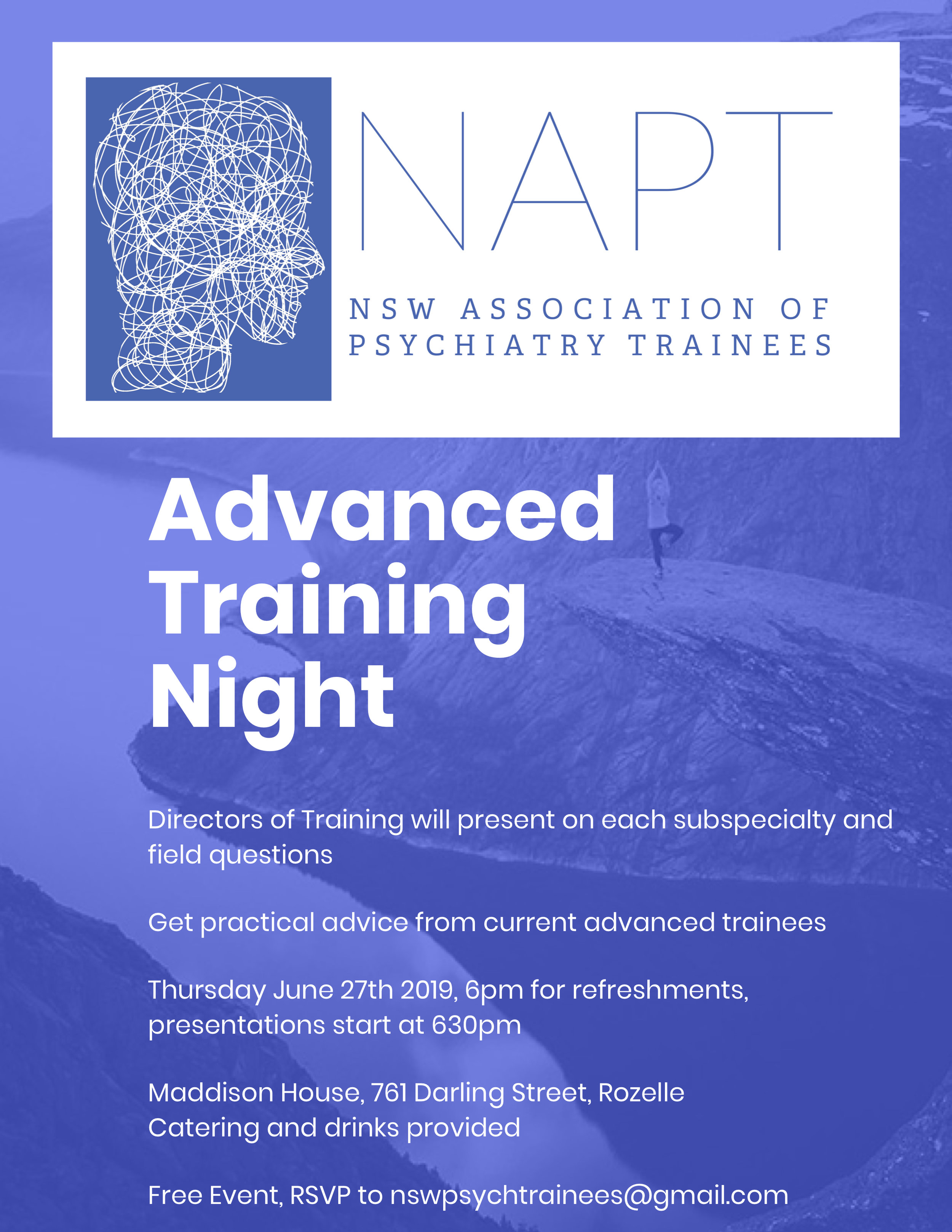 2019 Advanced Training Night - Directors of Training will present on each subspecialty and field questions;Get practical advice from current advanced trainees.Come along on Thursday June 27th 2019;Maddison House, 761 Darling Street, Rozelle NSW 2039;6pm for refreshments, presentations start at 6:30pm;Catering and drinks provided.This event is free for NAPT Members, RSVP to NSWPsychTrainees@gmail.com.Join NAPT here.