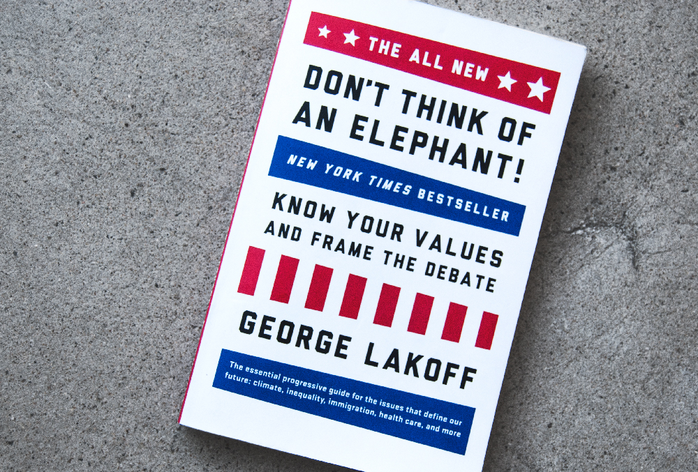 Know Your Values and Frame the Debate The ALL NEW Dont Think of an Elephant!