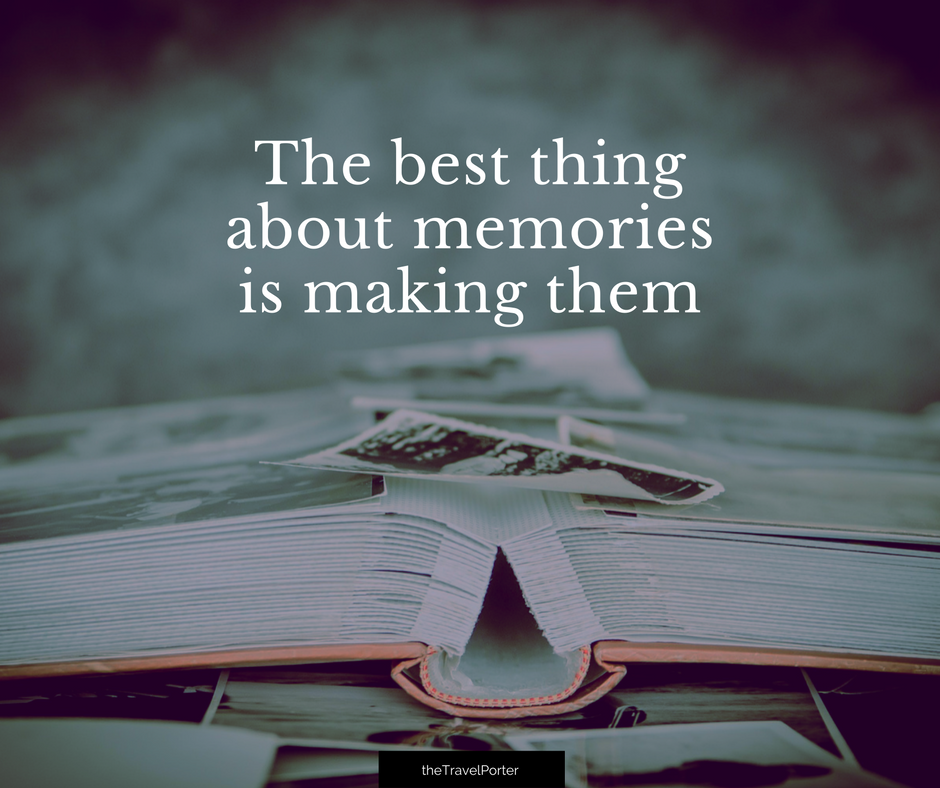 the best thing about memories is making them travel quote