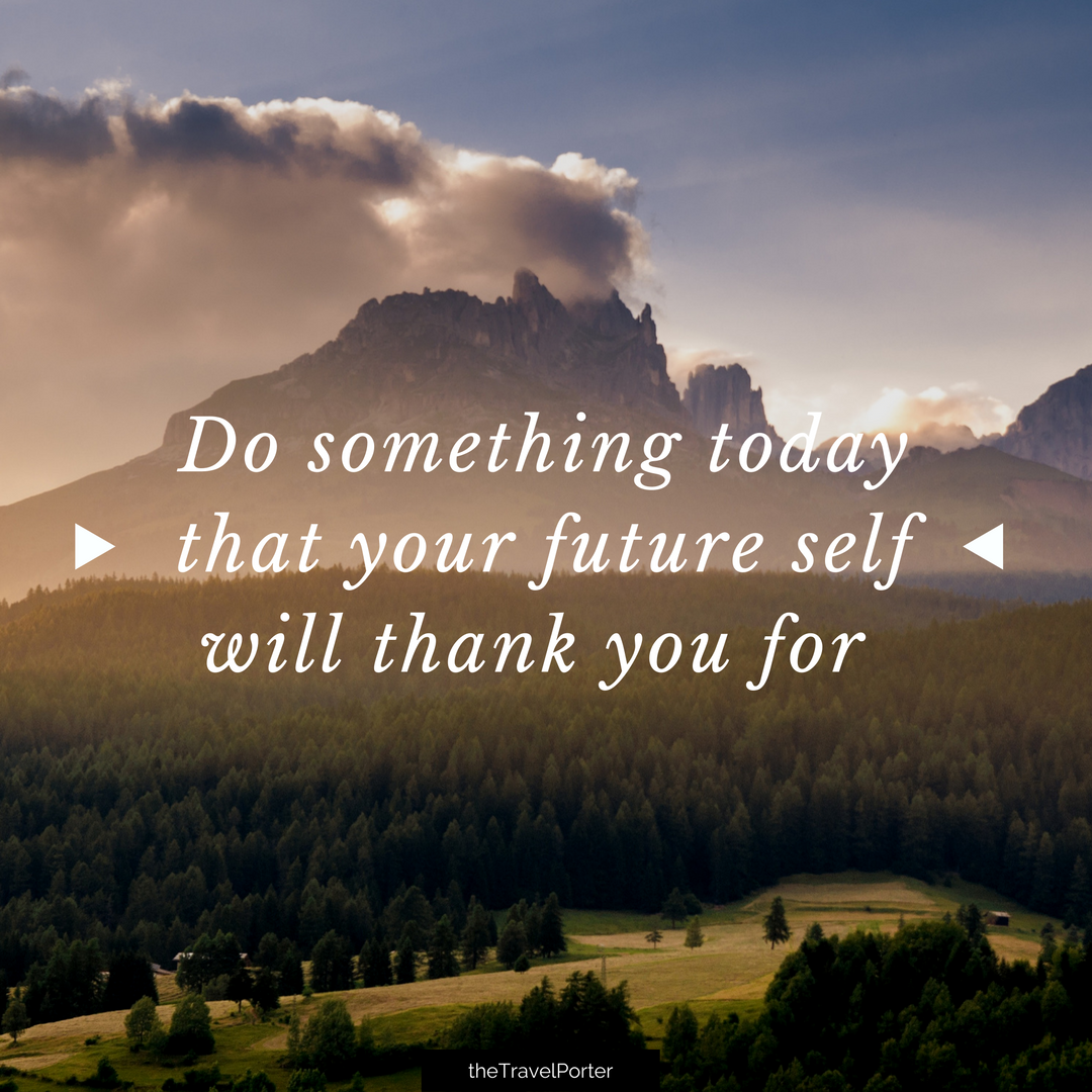 do something today that your future self will thank you for travel quote experiences