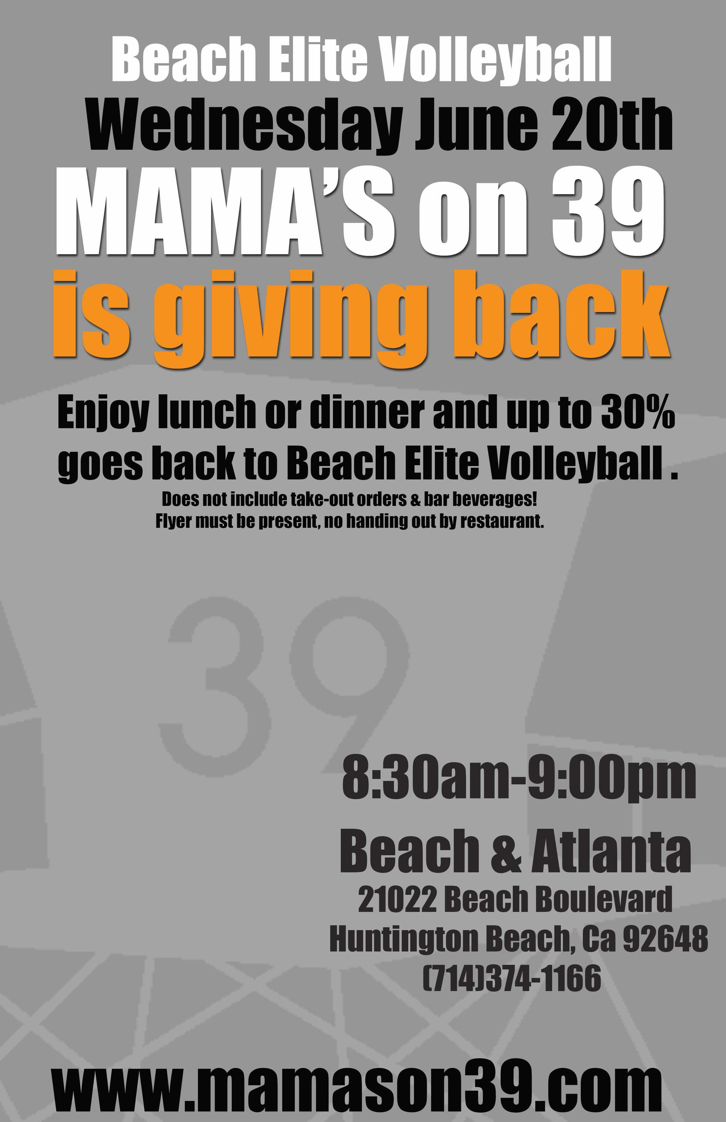 Come join us for dinner and Mama's on 39 in Huntington Beach and also help raise money for the Beach Elite Scholarship Fund. Please take a picture of this flyer and show it to your server on your phone when you order! Wear your Beach Elite gear (uniforms, hoodies, hats, etc) and we will see you there!