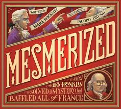 Mesmerized, How Ben Franklin Solved a Mystery that Baffled All of France.jpg