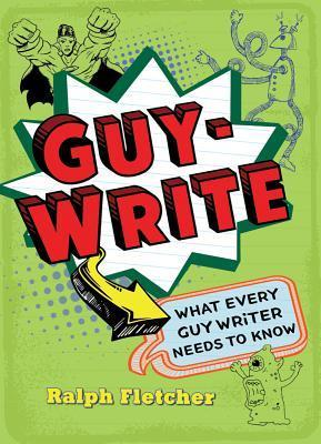 Guy-Write What Every Guy Writer Needs to Know.jpg