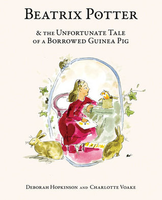 Beatrix Potter and the Unfortunate Tale of a Borrowed Guinea Pig.jpg