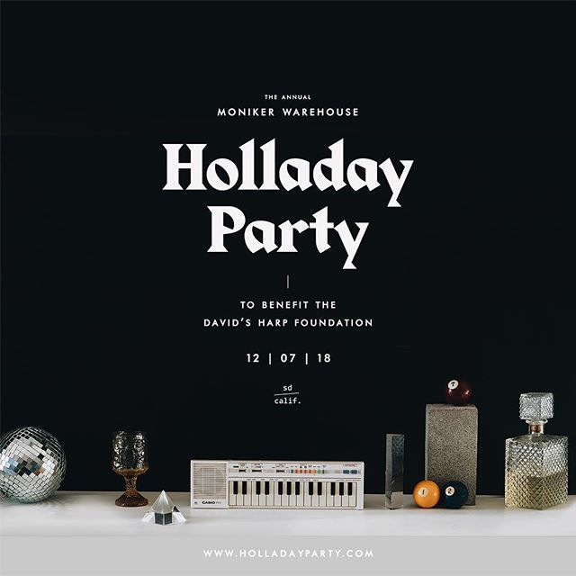 We can't believe it's already this time of year, but we couldn't be more excited about the annual Holladay Party happening TOMORROW!  Join us at Moniker warehouse in EV for music, drinks, friends, raffles, some live screen printing and a whole lot more - all for a wonderful cause.  David's Harp Foundation is an amazing San Diego non-profit working with underserved youth -like kids in the foster system, kids who are unhoused, and those in juvie -to inspire, educate and empower them to achieve academic success through music education, sound engineering and multimedia production.  Please come celebrate and support with us! Tickets are available at the door and online at holladayparty.com.  See you tomorrow!