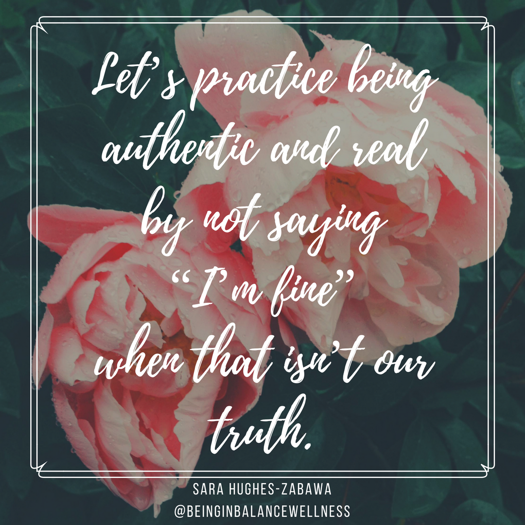 Lets practice being authentic and real by not sayingIm fine when that isnt our truth..png