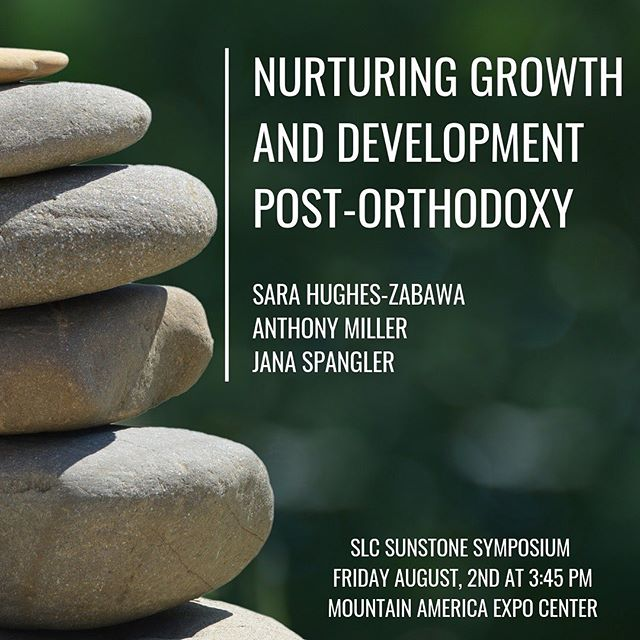 """I'm excited to be invited back to present at the Salt Lake City Sunstone Symposium this year and speaking again with Jana Johnson Spangler and Anthony D. Miller.  We'll be presenting on Nurturing Growth and Development Post-Orthodoxy on Friday August 2nd at 3:45 PM at the Mountain America Expo Center.  The following is a little write up of what we'll be discussing with the hope of supporting others in their continued growth and development. """"As more Mormons experience faith transitions and faith awakenings, many find themselves looking for continued growth and expansion without knowing how to pursue  that in emotionally safe and intellectually stimulating ways. This session aims to explore approaches to individual and/or  spiritual growth outside of an orthodox framework. We invite others to be empowered in their personal development by discussing our personal and professional experiences in owning and expanding individual development post-orthodoxy. We will also explore how nurturing our own individual growth and progression can foster a greater ability  to sit with others in their differences."""". We would love to see you there if this would help you or a loved one!"""