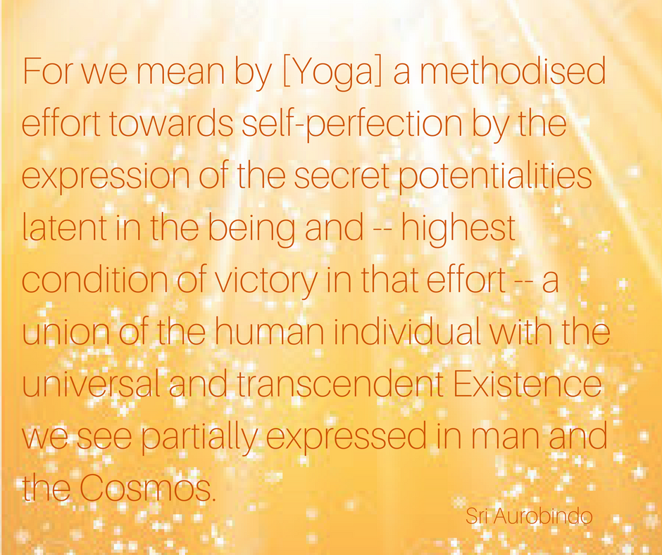 In the right view of life and Yoga all life is either consciously or subconsciously a Yoga. For we mean by this term a methodised effort towards self-perfection by the expression of the secret potentialities latent i (1).png