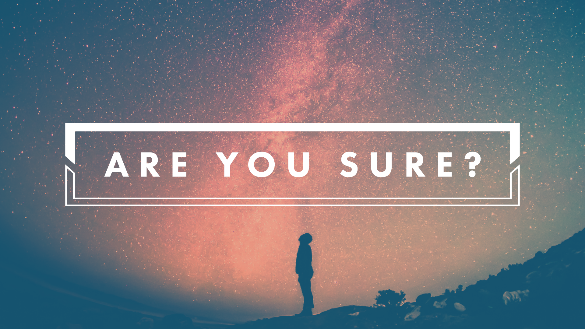 Are You Sure_Digital Graphics_Side Screen_1920x1080.png