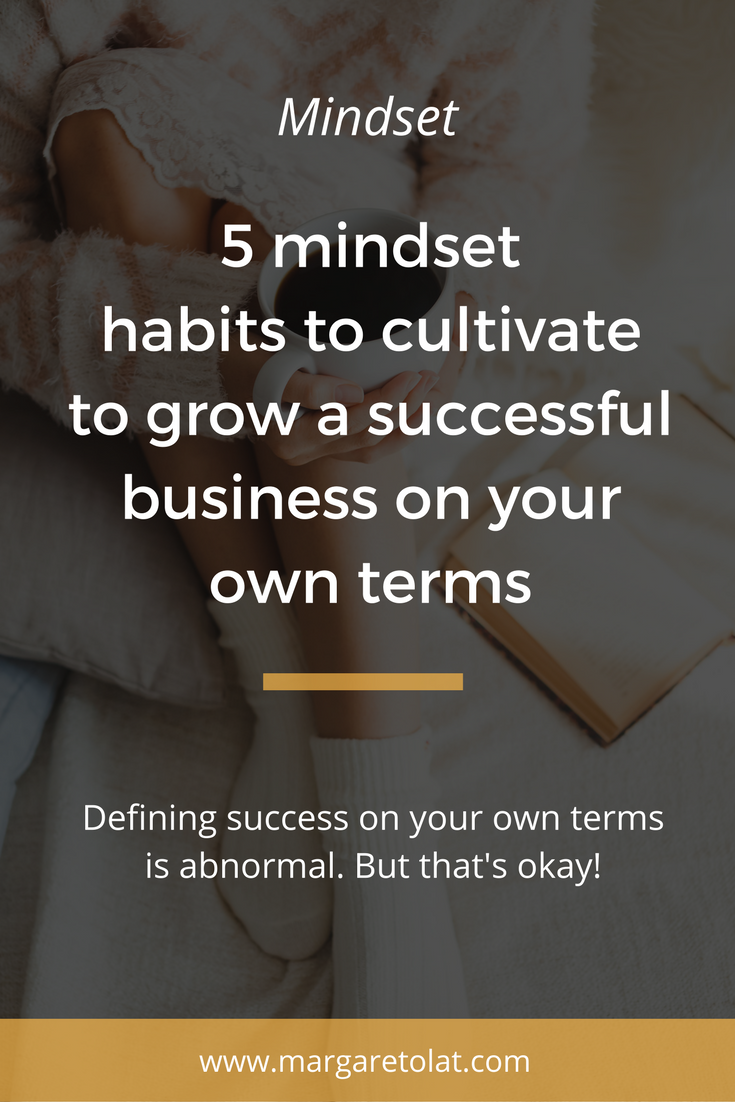 5 mindset habits to cultivate to grow a successful business on your own terms