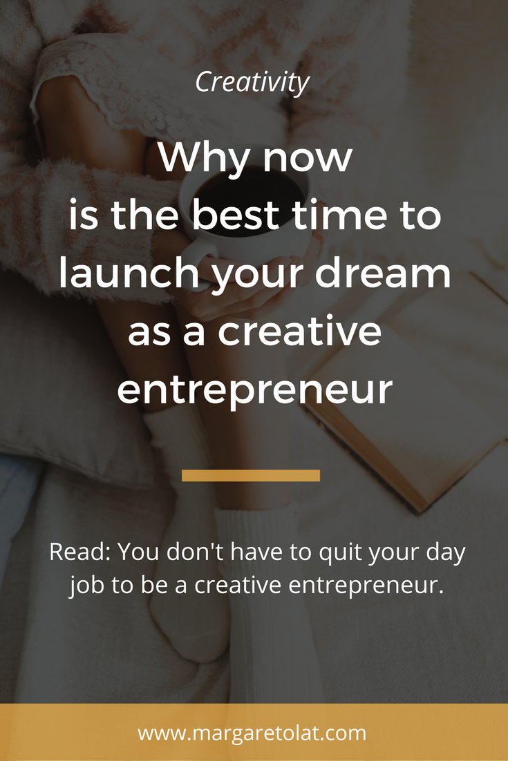 Why now is the best time to launch your dream as a creative entrepreneur.png