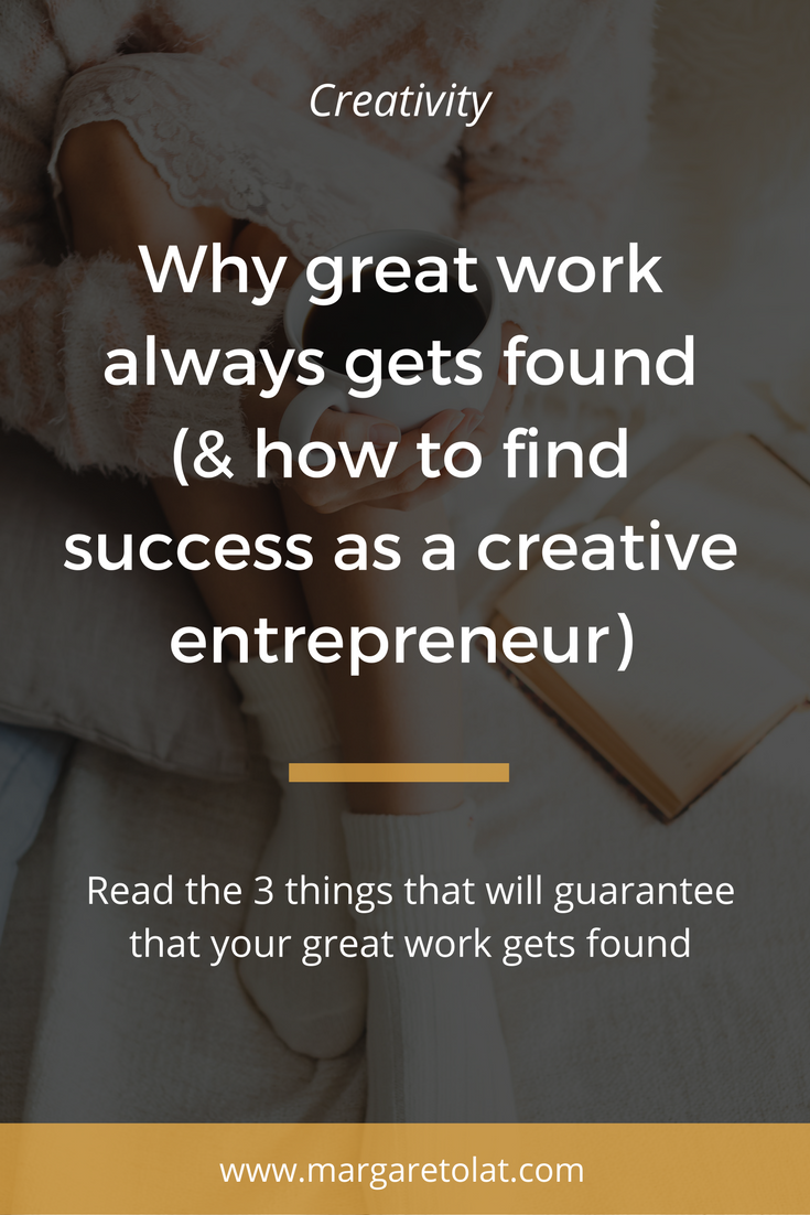 Why great work always gets found (& how to find success as a creative entrepreneur).png
