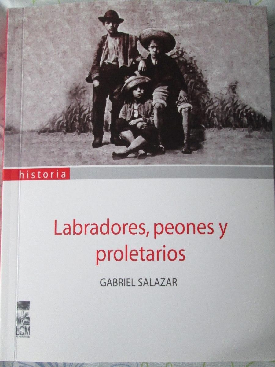 labradores-peones-y-proletarios-gabriel-salazar-historia-924801-MLC20415799099_092015-F-1.jpg
