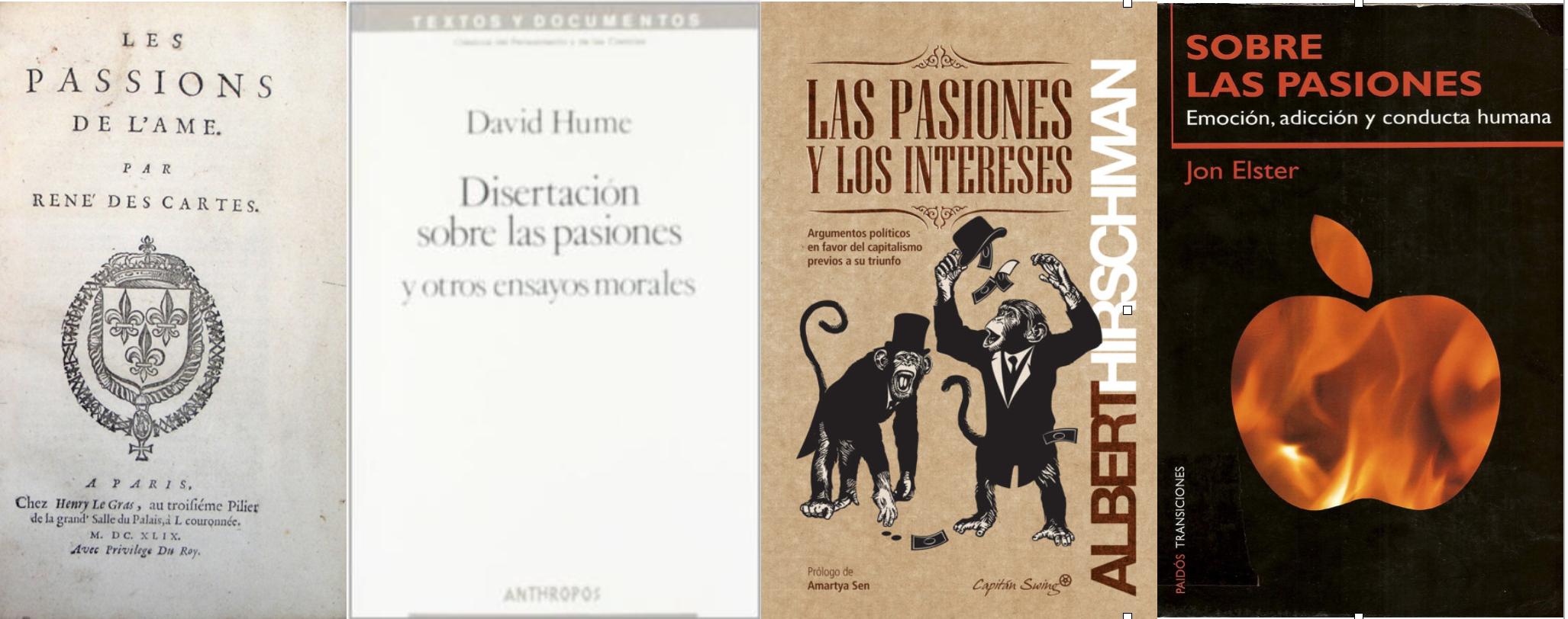 Filósofos como Descartes y Hume estudiaron el tema de las pasiones, al igual que el economista Alberrt Hirschman y el teórico social noruego, Jon Elster, en sus respectivas disciplinas.