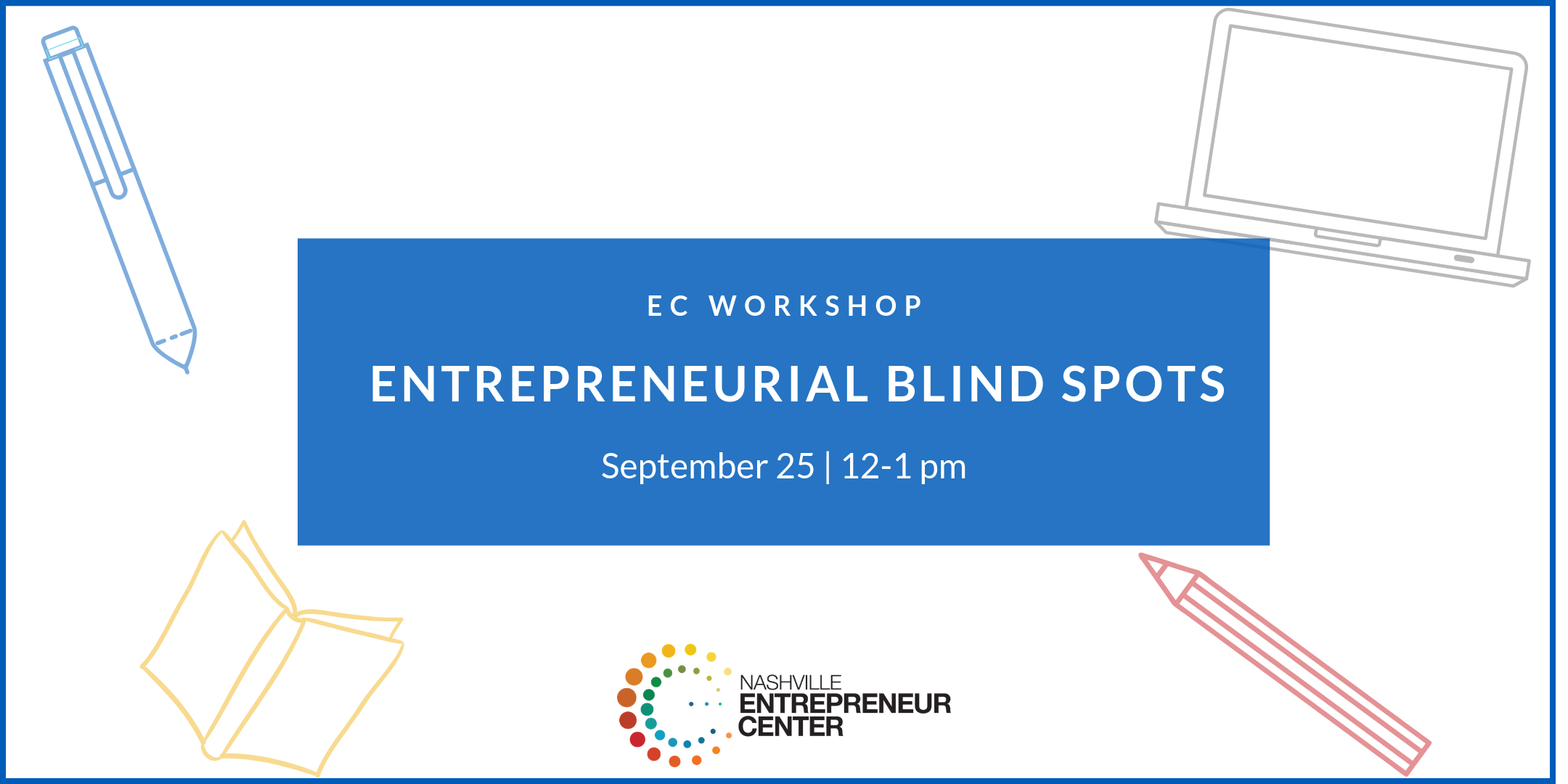 This workshop, taught by EC Advisor Bill Brennan, will talk about common entrepreneurial blind spots entrepreneurs have and the tools to counteract.