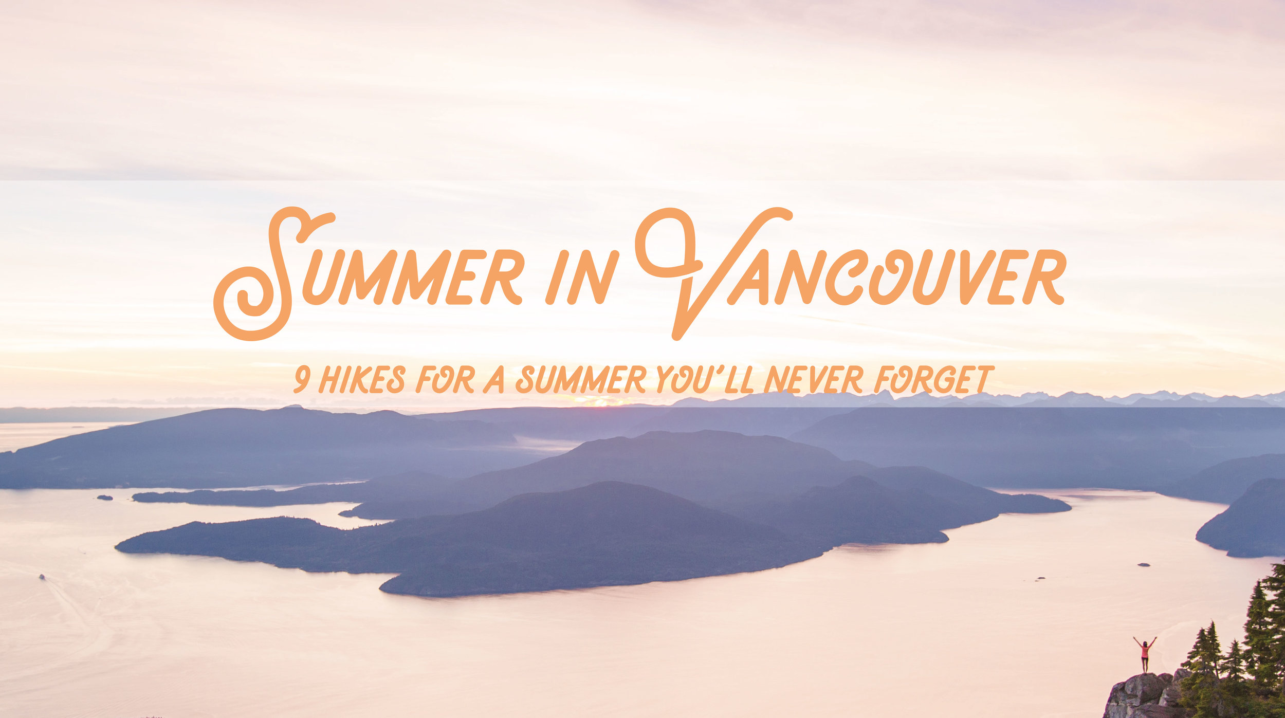 Summer in Vancouver: 9 hikes for a summer you'll never forget