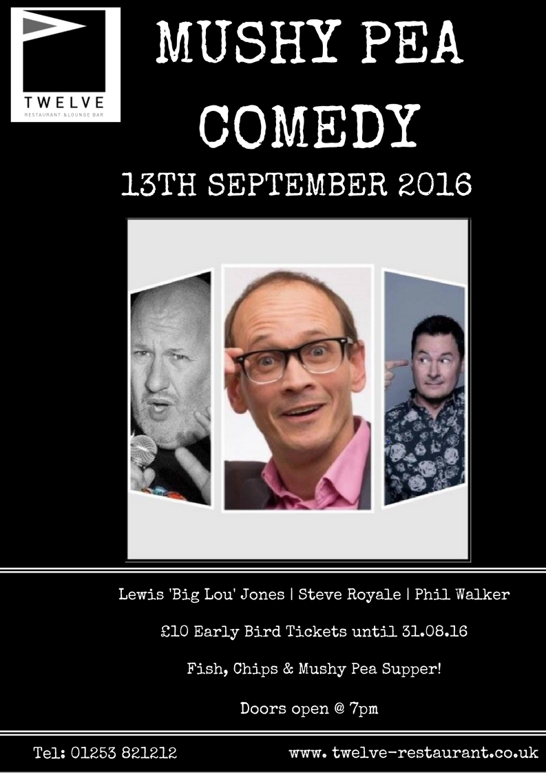 Join us at Twelve Restaurant on Tuesday 13th September, for our inaugural comedy night. Start the evening with a fish, chips and mushy pea supper and enjoy entertainment by well known comedians; Lewis 'BigLou' Jones,Steve Royale and Phil Walker!  Don't miss out. Early Bird Tickets will be sold at £10pp until 31.8.16. Tickets sold after this time will be £15pp subject to availability.  Doors open at 7pm. To book contact us on 01253 821212.  Hope to see you there!