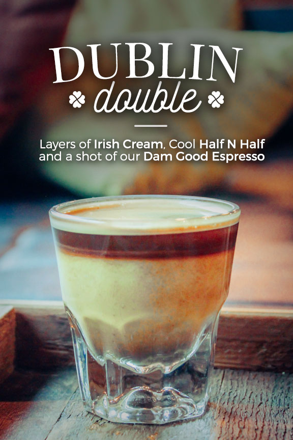 Doublin Double, a 4oz drink with layers of Irish Cream, cold Half N Half, and a shot of our Dam Good Espresso laid on top - only at Heritage Roasting co, a coffee shop just north of Redding!