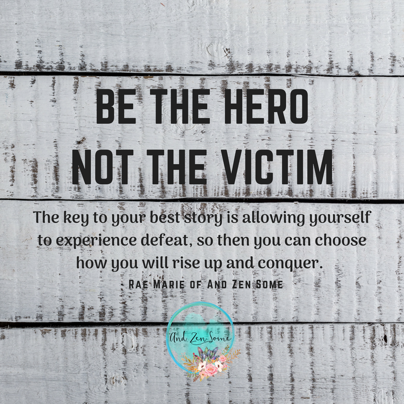 Be the hero in your story and overcome that victim mindset.