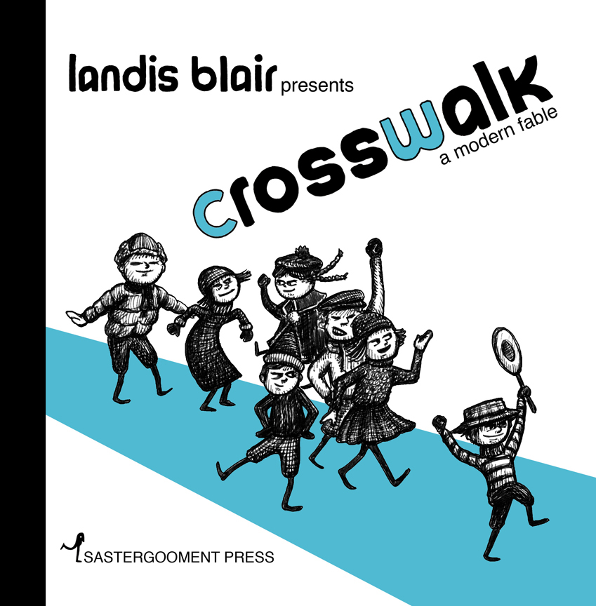 Crosswalk, 2012  Written and illustrated by Landis Blair