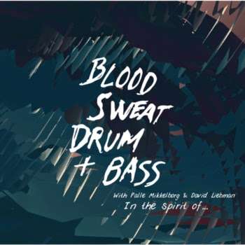 Blood, Sweat, Drum+Bass: In the Spirit of...