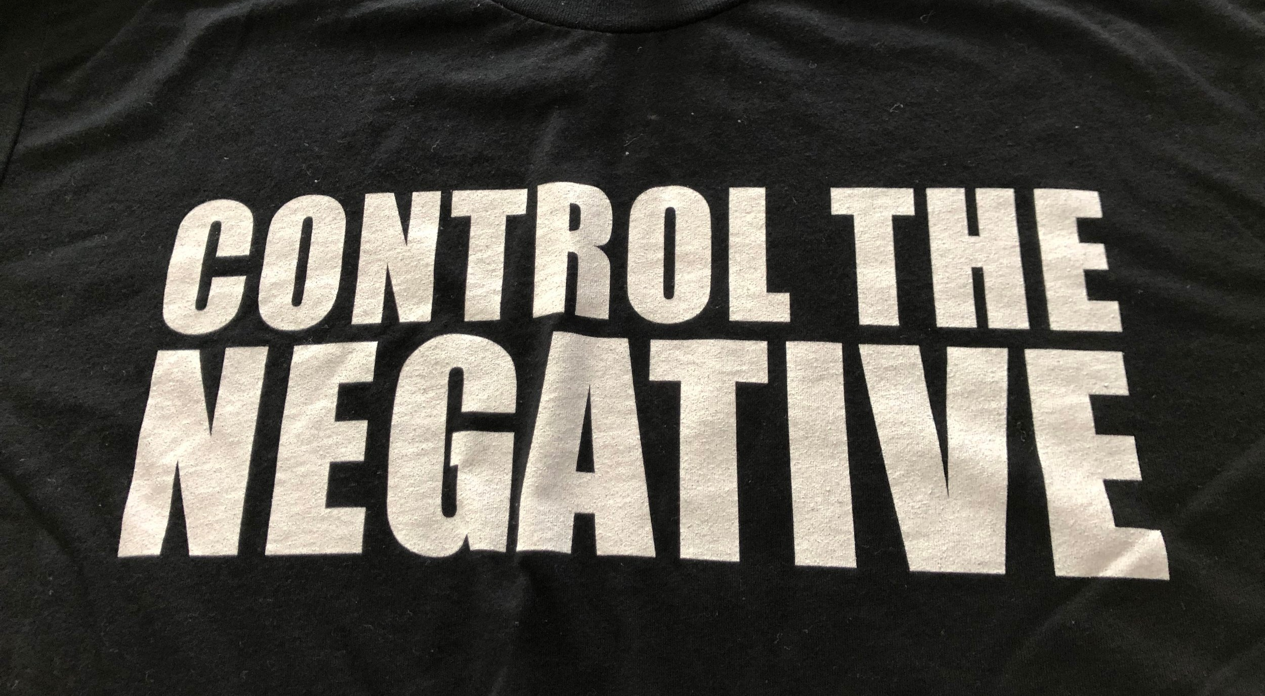 CONTROL THE NEGATIVE - Our philosophy in a nutshell. Applies to both the fitness world and your emotions. You control yours, now tell others to control theirs!BLACK TRI-BLEND T-SHIRT … $25
