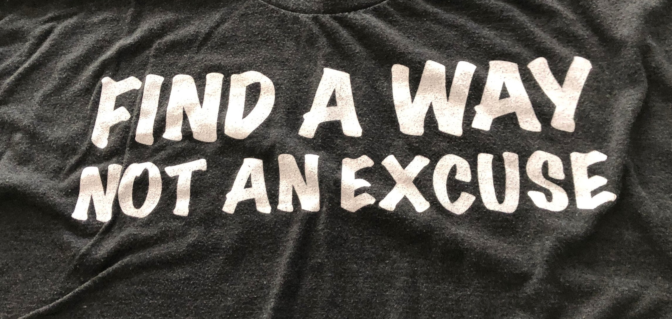 FIND A WAY, NOT AN EXCUSE - Make a statement to people that is not only encouraging but explains how you live your life!BLACK TRI-BLEND T-SHIRT … $27