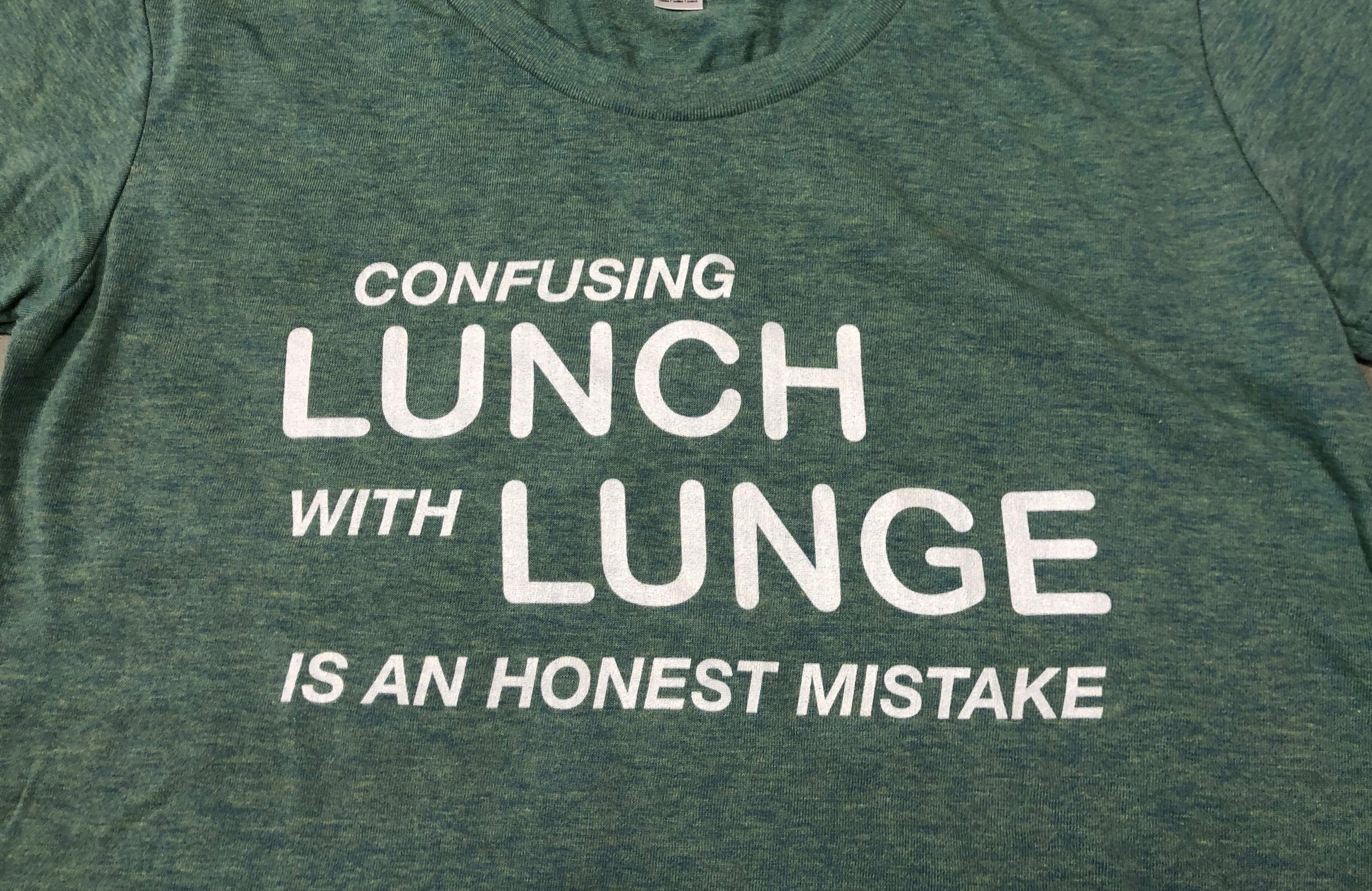 LUNCH/LUNGE CONFUSION - Soft, soft, soft and soft pretty much sums up this little lady. And yes mistakes like this happen.WOMEN'S TRI-BLEND T-SHIRT … $25