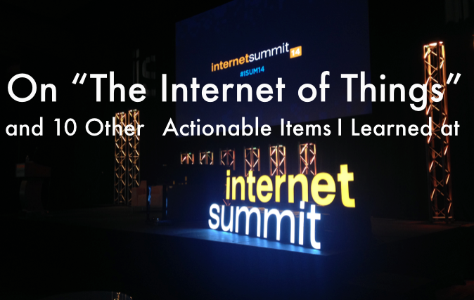 "On ""the Internet of Things"" and 10 Other Actionable Items I Learned at #ISUM14"