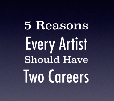 Five Reasons Every Artist Should Have Two Careers