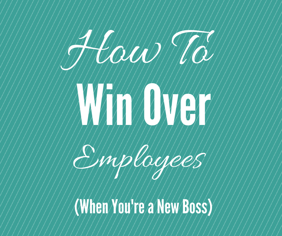 How to win over employees when you're a new boss