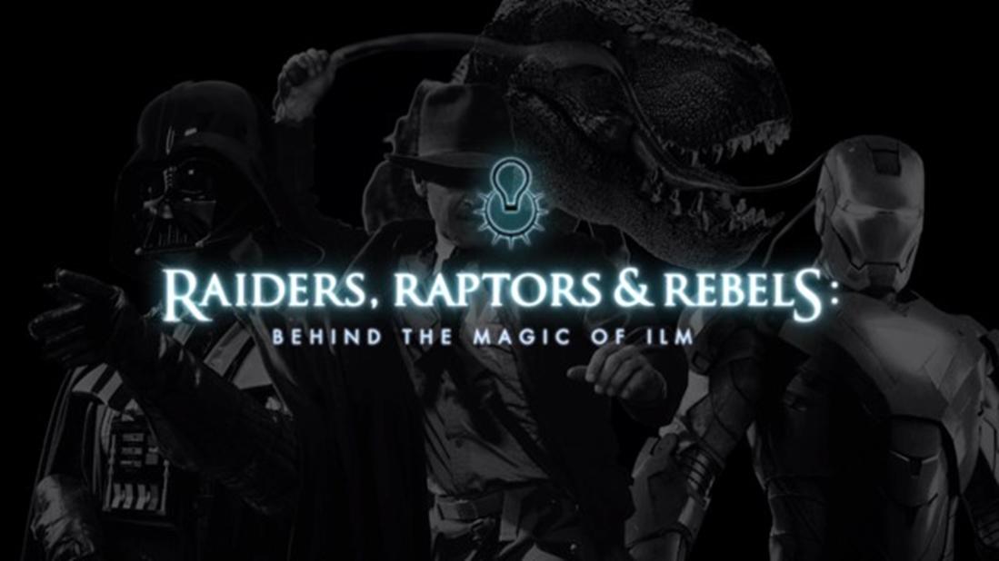 Raiders, Raptors, & Rebels: Behind the Magic of ILM
