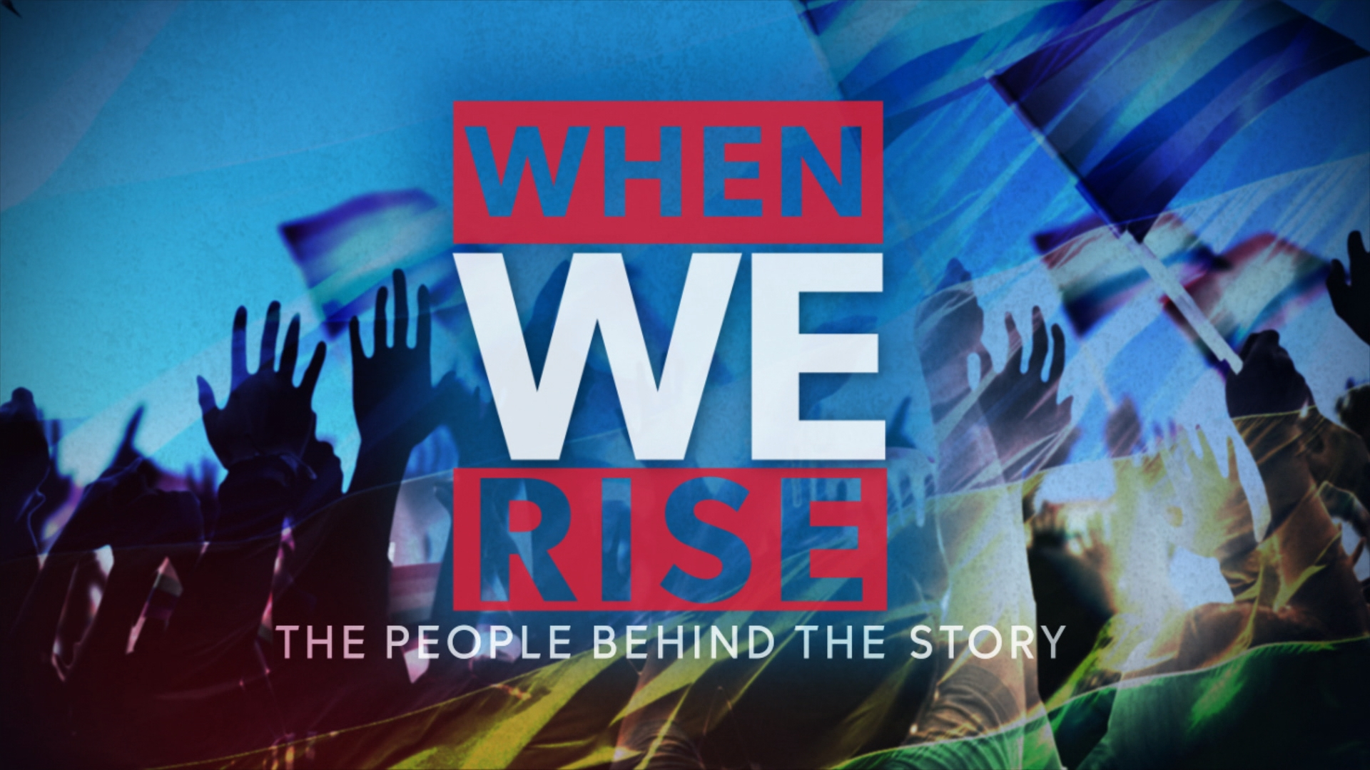 When We Rise: The People Behind the Story