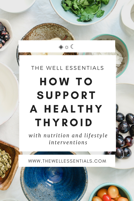 How To Support A Healthy Thyroid With Nutrition And Lifestyle Interventions - The Well Essentials