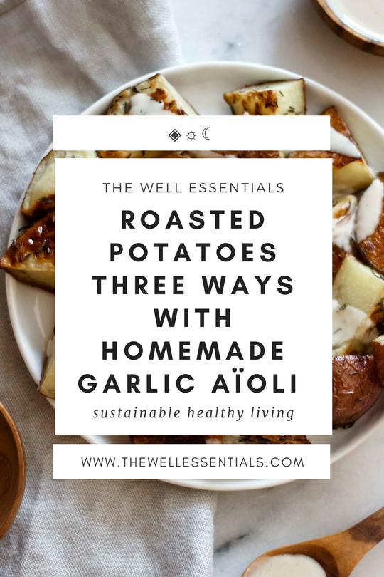 Roasted Potatoes Three Ways With Homemade Garlic Aïoli - The Well Essentials