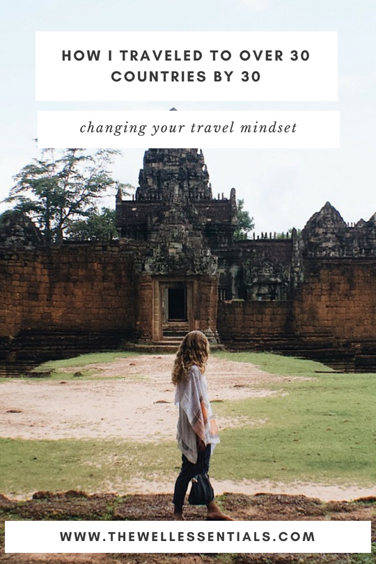 How I Traveled To Over 30 Countries by 30 - The Well Essentials