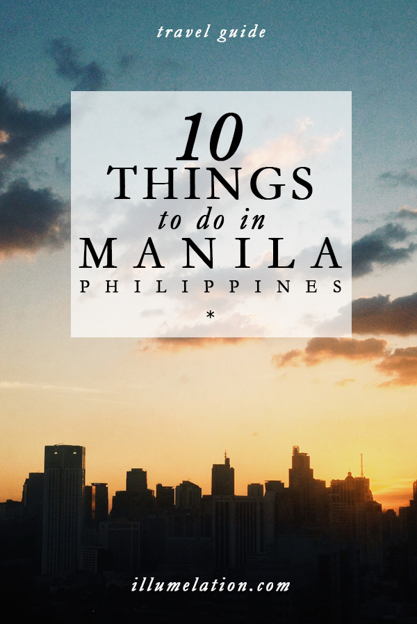 illumelation.com || travel guide || 10 things to do in Manila, Philippines
