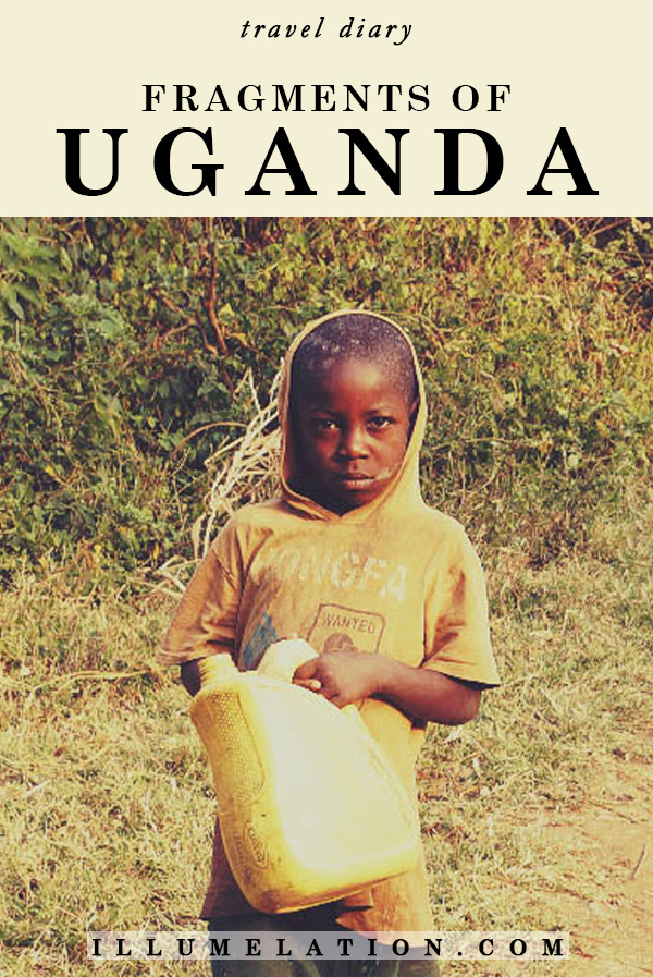 illumelation.com | Fragments of Uganda | Travel Diary